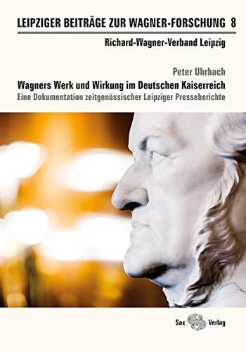 Leipziger Beiträge zur Wagner-Forschung 8: Wagners Werk und Wirkung im Deutschen Kaiserreich