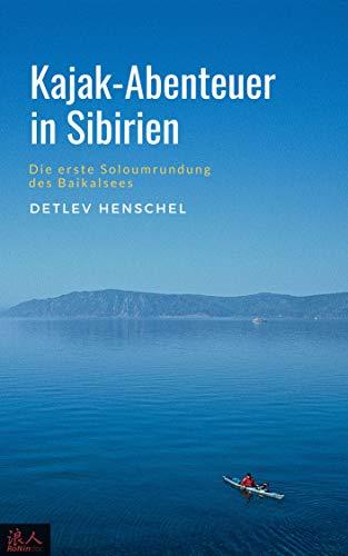 Kajak-Abenteuer in Sibirien: Die erste Soloumrundung des Baikalsees (German Edition)