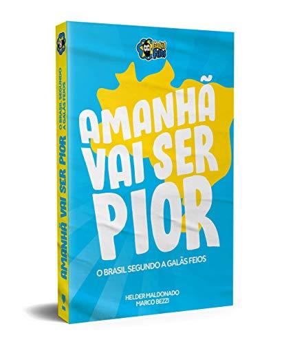 Amanhã vai ser Pior: o Brasil Segundo os Galãs Feios