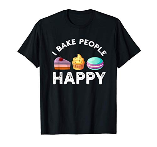 I Bake People Happy Pastry Chef Cake and Pie Baker T-Shirt T-Shirt