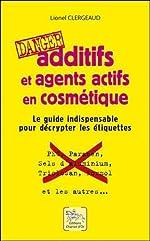 Additifs et agents actifs en cosmétique - Danger - Le guide indispensable pour décrypter les étiquettes de Lionel Clergeaud