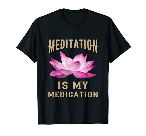 La meditación es mi medicación, la meditación de flor de loto diciendo Camiseta