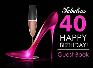 Fabulous 40 Happy Birthday Guest Book: 40th Birthday Guest Book for Women with Pink Stilettos & Champagne Cover, Message Book for 40th Birthday Party, Keepsake Gift