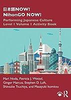 日本語NOW! NihonGO NOW!: Performing Japanese Culture – Level 1 Volume 1 Activity Book