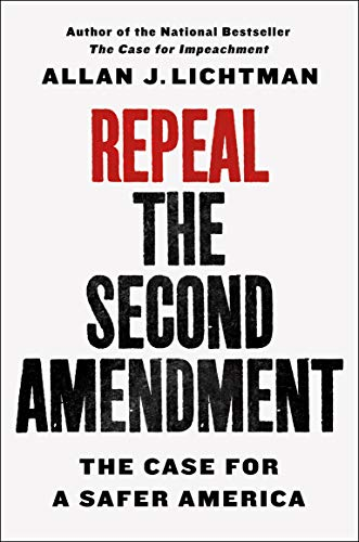 Repeal the Second Amendment: The Case for a Safer America (English Edition)