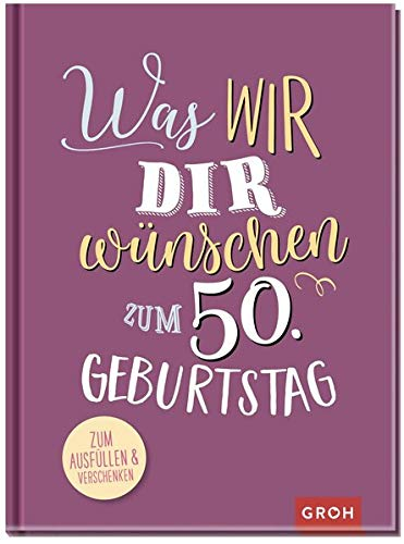 Was wir dir wünschen zum 50. Geburtstag