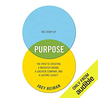The Story of Purpose     The Path to Creating a Better Brand, a Brighter Company, and a Lasting Legacy              By:                                                                                                                                 Joey Reiman                               Narrated by:                                                                                                                                 Joey Reiman                      Length: 5 hrs and 49 mins     25 ratings     Overall 4.1
