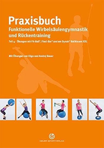 Praxisbuch funktionelle Wirbelsäulengymnastik und Rückentraining: Teil 4: Übungen mit Fit-Ball, Flexi-Bar und am Dynair Ballkissen XXL