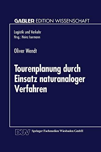 Tourenplanung durch Einsatz Naturanaloger Verfahren: Integration von Genetischen Algorithmen und Simulated Annealing (Gabler Edition Wissenschaft / Logistik und Verkehr) (German Edition)