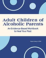 Healing Your Past: An Evidence-based Workbook for Adult Children of Alcoholic Parents