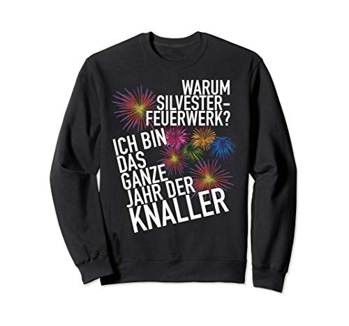 Ich bin das ganze Jahr ein Knaller Silvester Sweatshirt