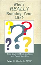 Who's Really Running Your Life: Free Your Self from Custody, and Guard Your Kids