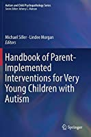 Handbook of Parent-Implemented Interventions for Very Young Children with Autism (Autism and Child Psychopathology Series)