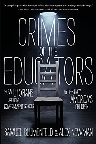 Compare Textbook Prices for Crimes of the Educators: How Utopians Are Using Government Schools to Destroy America's Children  ISBN 9781637580561 by Blumenfeld, Samuel,Newman, Alex