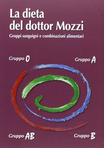 La dieta del dottor Mozzi. Gruppi sanguigni e combinazioni alimentari