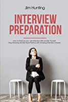 Interview Preparation: How to Improve your Job Interview skills and Be Yourself. Stop Worrying and Be More Positive with Amazing Interview Answers