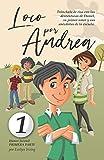 Loco por Andrea: Novela infantil-juvenil de humor. El candoroso relato de un primer amor escolar para niñas y niños.: 1 (Los desatinos de Daniel)