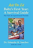 """Baby's First Year: A Survival Guide for New & Experienced Parents (The Dr. Eduardo """"ed"""" Sanchez Books on Raising Healthy Children)"""