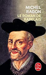 Le Roman de Rabelais - Prix Maison de la Presse 1994 de Michel Ragon