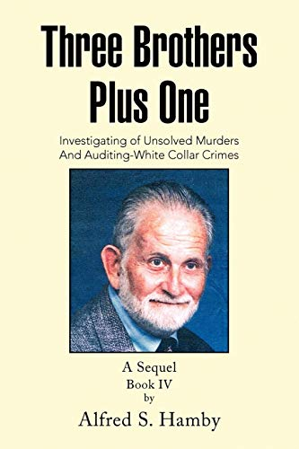 Three Brothers Plus One Book IV: Investigating of Unsolved Murders And Auditing-White Collar Crimes