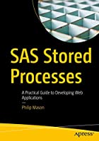 SAS Stored Processes: A Practical Guide to Developing Web Applications Front Cover