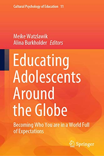 Educating Adolescents Around the Globe: Becoming Who You Are in a World Full of Expectations (Cultural Psychology of Education)