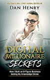 Digital Millionaire Secrets : How I Built an 8-Figure Business Selling My Knowledge Online...