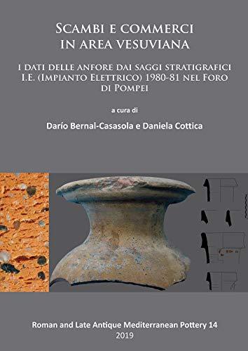 Scambi E Commerci in Area Vesuviana: I Dati Delle Anfore Dai Saggi Stratigrafici I.E. (Impianto Elettrico) 1980-81 Nel Foro Di Pompei