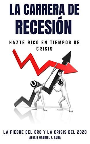 La Carrera de Recesión – Hazte rico en tiempos de crisis: La Fiebre del oro y La crisis del 2020