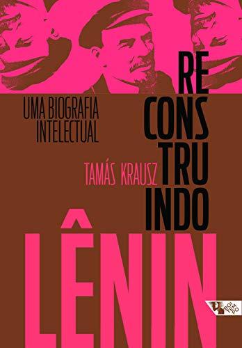 Reconstruindo Lênin: uma biografia intelectual