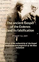 The ancient Gospel of the Essenes and its falsification: Evidence of the authenticity of the Gospel of the Essenes and plagiarism of the New Testament