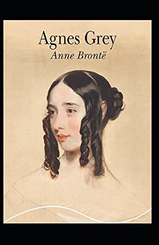 Agnes Grey: Anne Bronte (Classics, Literature) [Annotated]