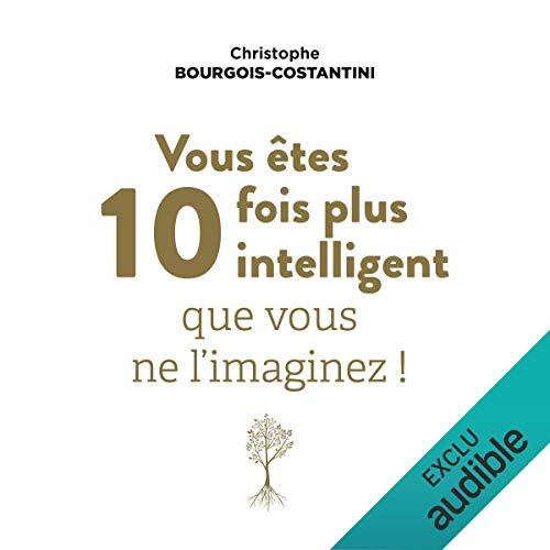Vous êtes dix fois plus intelligent que vous ne l'imaginez                   De :                                                                                                                                 Christophe Bourgois-Costantini                               Lu par :                                                                                                                                 Nicolas Djermag                      Durée : 7 h et 37 min     5 notations     Global 4,2