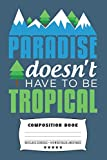 Paradise Doesn't Have To Be Tropical: Composite Notebook Journal For Snowboarders and Snowboarding Lovers at School for Journaling or Personal Writing