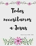 Todos necesitamos a Jesus: Calendario Semanal 2021 - 2022   De Enero hasta Diciembre   Con Versos de la Biblia   Agenda Calendario Organizador ... de la Biblia   Edición Arreglo Floral Rosa