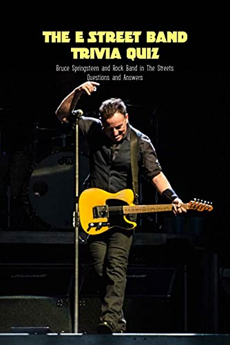 The E Street Band Trivia Quiz: Bruce Springsteen and Rock Band in The Streets Questions and Answers: The E Street Band Trivia Book (English Edition)