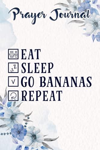 Prayer Journal Banana Monkey Merch - Eat Sleep Go Bananas Repeat! Premium Meme: Spiritual Planner, Christian Daily, Religius Books,For Women, Jesus Gifts, Something For Me