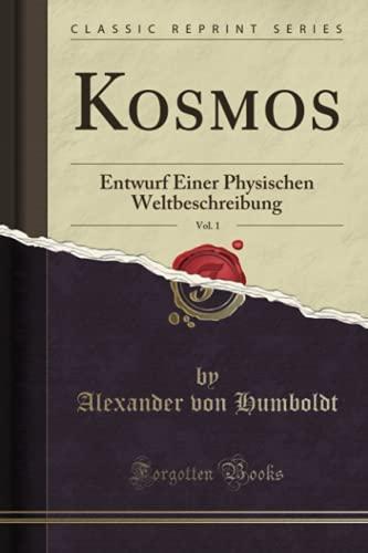 Kosmos, Vol. 1 (Classic Reprint): Entwurf Einer Physischen Weltbeschreibung