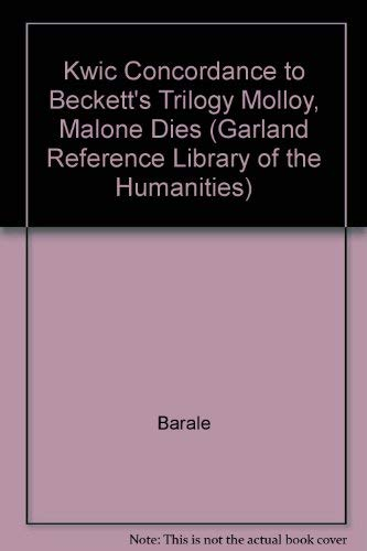 A Kwic Concordance to Samuel Beckett's Trilogy: Molloy, Malone Dies, and the Unnamable