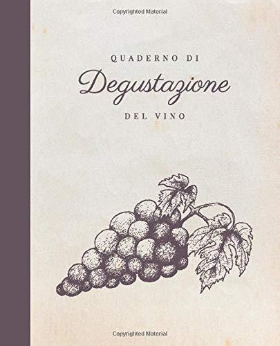 Quaderno di Degustazione del Vino: 125 schede enologiche dettagliate per annotare le tue degustazioni