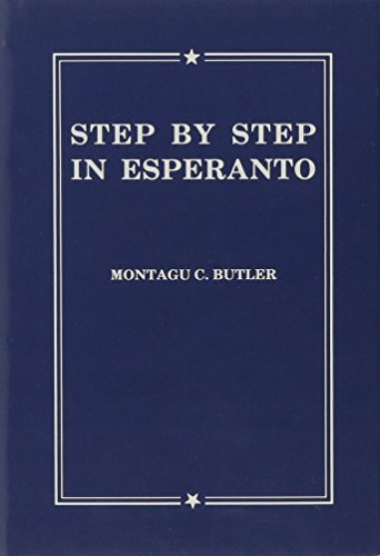 Step by Step in Esperanto: A Textbook for English-Speaking Students for Class Teaching or Home Study With Graduated Reading Matter Numerous Exercises, and Index (Hardcover)