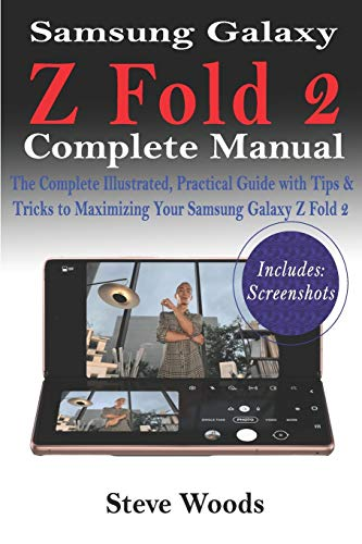 Samsung Galaxy Z Fold 2 Complete Manual: The Complete Illustrated, Practical Guide with Tips & Tricks to Maximizing Your Samsung Galaxy Z Fold 2