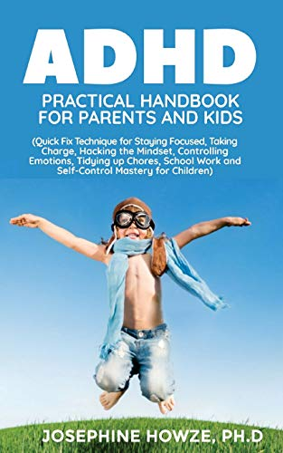 ADHD Practical Handbook for Parents And Kids: Quick Fix Technique for Staying Focused, Taking Charge
