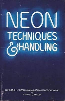 Neon Techniques and Handling: Handbook of Neon Sign and Cold Cathode Lighting