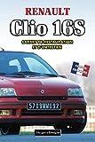 RENAULT CLIO 16S: CARNET DE RESTAURATION ET D'ENTRETIEN