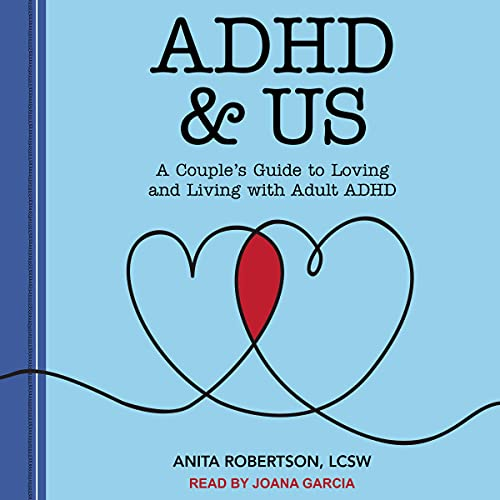ADHD & Us: A Couple's Guide to Loving and Living With Adult ADHD