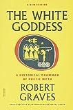 White Goddess: A Historical Grammar of Poetic Myth (FSG Classics)