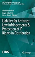 Liability for Antitrust Law Infringements & Protection of IP Rights in Distribution (LIDC Contributions on Antitrust Law, Intellectual Property and Unfair Competition)