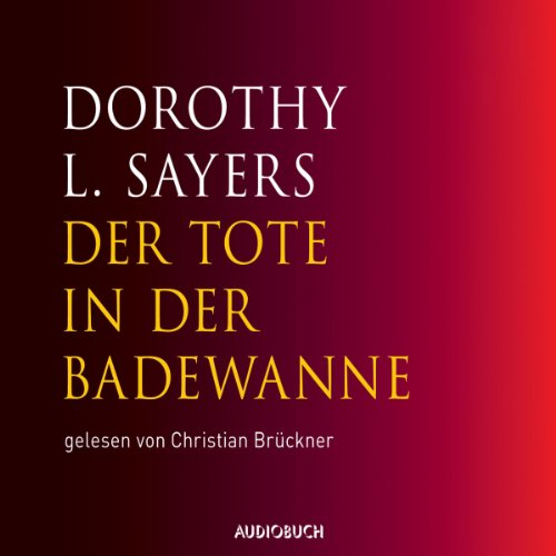 Der Tote in der Badewanne     Ein Fall für Lord Peter Wimsey 1              By:                                                                                                                                 Dorothy L. Sayers                               Narrated by:                                                                                                                                 Christian Brückner                      Length: 6 hrs and 11 mins     2 ratings     Overall 5.0