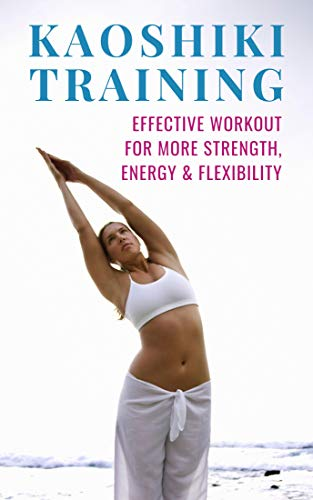 Kaoshiki: Effective yoga workout for more strength, energy & flexibility (incl. video tutorial) (English Edition)